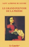 Alphonse de Liguori - Le grand pouvoir de la prière.