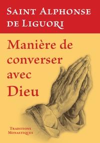 Alphonse de Liguori - Manière d'entretenir evc Dieu une conversation continuelle et familière.