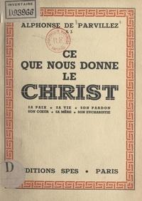 Alphonse de Parvillez - Ce que nous donne le Christ - Sa paix, sa vie, son pardon, son cœur, sa mère, son eucharistie.
