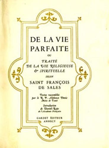 Alphonse Denis et  Daniel-Rops - De la vie parfaite ou le traité de la vie religieuse selon Saint François de Sales.