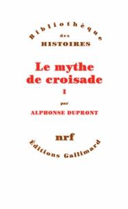 LE MYTHE DE CROISADE. Tome 1 - Alphonse Dupront |