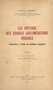 Alphonse Gardie et Désiré Jouany - Les hôpitaux des grandes agglomérations urbaines - Introduction à l'étude des problèmes hospitaliers.