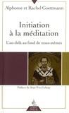 Alphonse Goettmann et Rachel Goettmann - Initiation à la méditation - L'au-delà au fond de nous-mêmes.