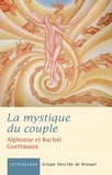 Alphonse Goettmann et Rachel Goettmann - La mystique du couple.