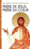 Alphonse Goettmann et Rachel Goettmann - Prière de Jésus, prière du coeur.