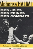 Alphonse Halimi et Marcel Achard - Mes joies, mes peines, mes combats.