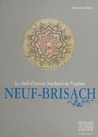 Alphonse Halter - Neuf-Brisach : le chef-d'œuvre inachevé de Vauban.