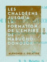 Alphonse-J. Delattre - Les Chaldéens jusqu'à la formation de l'empire de Nabuchodonosor.