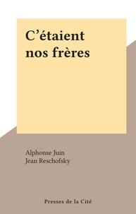 Alphonse Juin et Jean Reschofsky - C'étaient nos frères.
