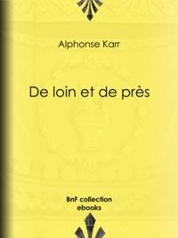 Alphonse Karr - De loin et de près.