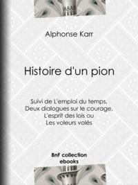 Alphonse Karr et Jean Alfred Gérard-Séguin - Histoire d'un pion - Suivie de L'emploi du temps de deux dialogues sur le courage et de L'esprit des lois, ou Les voleurs volés.