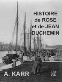 Alphonse Karr - Histoire de Rose et Jean Duchemin.