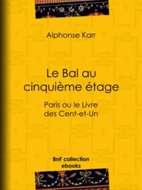 Alphonse Karr - Le Bal au cinquième étage - Paris ou le Livre des Cent-et-Un.