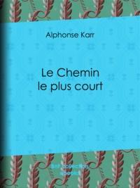 Alphonse Karr - Le Chemin le plus court.