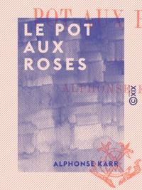 Alphonse Karr - Le Pot aux roses.