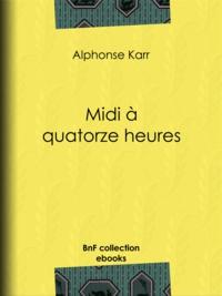 Alphonse Karr - Midi à quatorze heures.