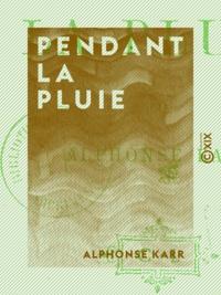 Alphonse Karr - Pendant la pluie.