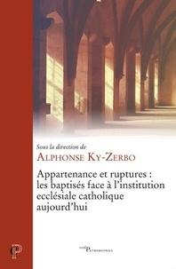 Alphonse Ky-Zerbo - Appartenance et ruptures : les baptisés face à l'institution ecclésiale catholique aujourd'hui.