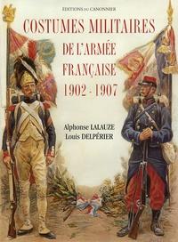 Alphonse Lalauze et Louis Delpérier - Costumes militaires de l'armée française 1902-1907.