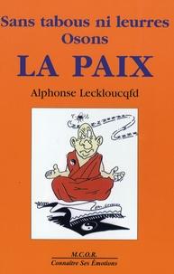 Alphonse Leckloucqfd - Sans tabous, ni leurres Osons la paix.