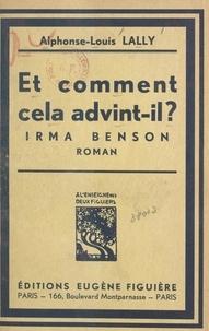 Alphonse-Louis Lally - Et comment cela advint-il ? Irma Benson.