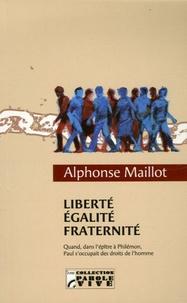 Alphonse Maillot - Liberté, Egalité, Fraternité - Quand, dans l'épître à Philémon, Paul s'occupait des droits de l'homme.