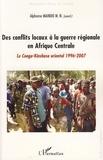 Alphonse Maindo - Des conflits locaux à la guerre régionale en Afrique Centrale - Le Congo-Kinshasa (1996-2007).
