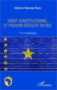 Alphonse Makengo Nkutu - Droit constitutionnel et pouvoir exécutif en RDC - 1er et 3e Républiques.