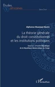 Alphonse Makengo Nkutu - La théorie générale du droit constitutionnel et les institutions publiques - Sous la Ire, IIe et IIIe République de la République démocratique du Congo.