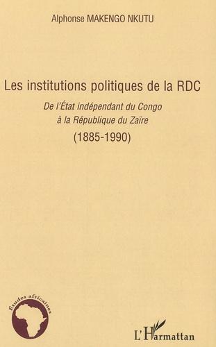 Alphonse Makengo Nkutu - Les institutions politiques de la RDC - De l'Etat indépendant du Congo à la République du Zaïre (1885-1990).