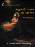 Alphonse Marie De Liguori - Le grand moyen de la prière.