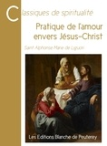 Alphonse Marie De Liguori - Pratique de l'amour envers Jésus-Christ.