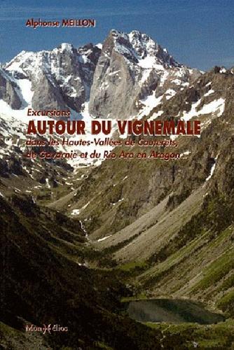 Alphonse Meillon - Excursions autour du Vignemale - Dans les Hautes-Vallées de Cauterets, de Gavarnie et du Rio Ara en Aragon.