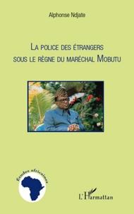 Alphonse Ndjate - La police des étrangers sous le règne du maréchal Mobutu.