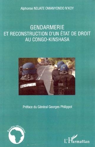 Alphonse Ndjate Omanyondo N'Koy - Gendarmerie et reconstruction d'un état de droit au Congo-Kinshasa.