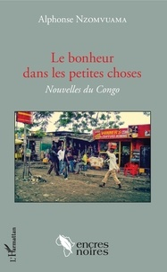 Alphonse Nzomvuama - Le bonheur dans les petites choses - Nouvelles du Congo.