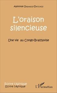 L'oraison silencieuse- Une vie au Congo-Brazzaville - Alphonse Ongagou-Datchou | Showmesound.org