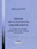 Alphonse Potin et  Ligaran - Histoire de la monarchie napoléonienne - À l'usage des familles chrétiennes et des maisons d'éducation.