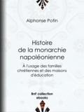 Alphonse Potin - Histoire de la monarchie napoléonienne - À l'usage des familles chrétiennes et des maisons d'éducation.
