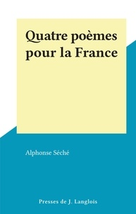 Alphonse Séché - Quatre poèmes pour la France.