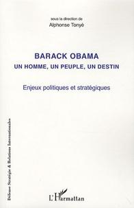 Alphonse Tonyè - Barack Obama un homme, un peuple, un destin - Enjeux politiques et stratégiques.