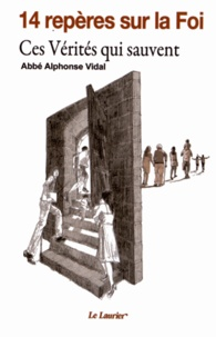 Alphonse Vidal - 14 repères sur la foi - Ces Vérités qui sauvent.