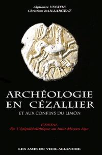 Alphonse Vinatié et Christian Baillargeat - Archéologie en Cézallier et aux confins du Limon - Cantal : de l'épipaléolithique au haut Moyen Age.