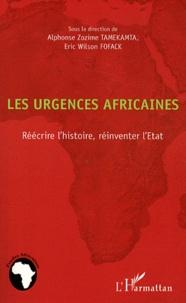 Alphonse Zozime Tamekamta et Eric Wilson Fofack - Les urgences africaines - Réécrire l'histoire, réinventer l'Etat.