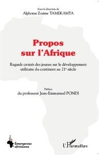 Alphonse Zozime Tamekamta - Propos sur l'Afrique - Regards croisés des jeunes sur le développement utilitaire du continent au 21e siècle.