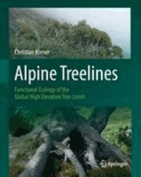 Alpine Treelines - Functional Ecology of the Global High Elevation Tree Limits.