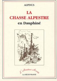 Alpinus - La chasse alpestre en Dauphiné.