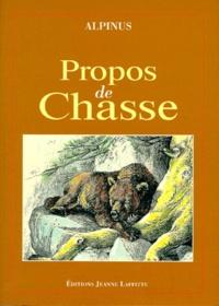 Alpinus - Propos de chasse - Encore un peu les ours, L'écureuil, Les ours d'Europe, La gelinotte, Un courre à travers les monts dauphinois.