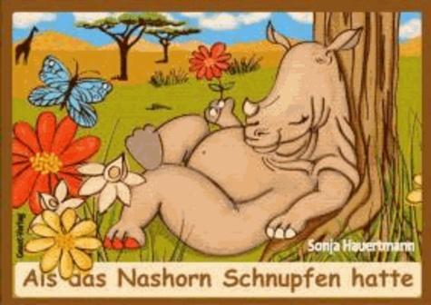 Als das Nashorn Schnupfen hatte.
