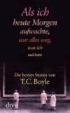 Als ich heute morgen aufwachte, war alles weg, was ich mal hatte. Großdruck - Die besten Stories von T. C. Boyle (Boyle, Tom Coraghessan).